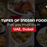 Indian foods that you must try in UAE, Dubai