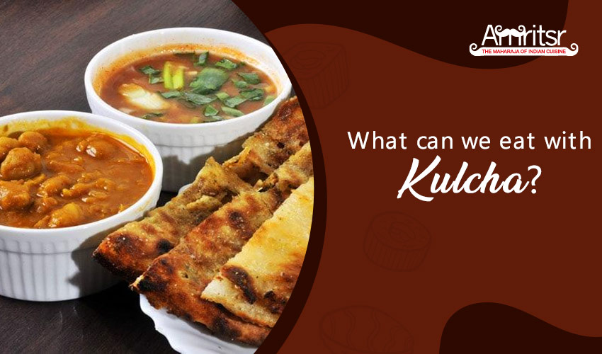 What can we eat with Kulcha?