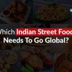 Indian Street Foods that Needs to Go Global
